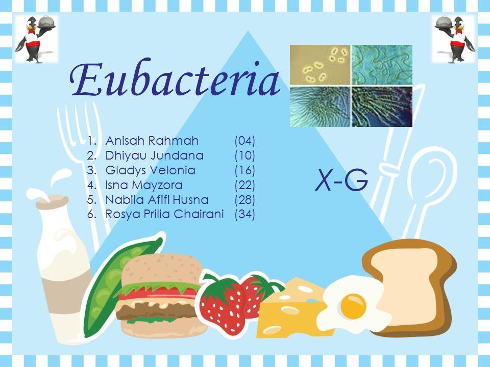 Eubacteria 1.Anisah Rahmah(04) 2.Dhiyau Jundana(10) 3.Gladys Velonia(16) 4.Isna Mayzora(22) 5.Nabila Afifi Husna(28) 6.Rosya Prilia Chairani(34) X-G