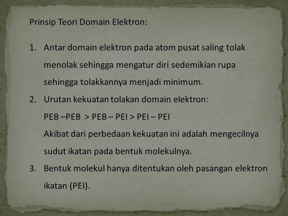 Prinsip Teori Domain Elektron: 1.Antar domain elektron pada atom pusat saling tolak menolak sehingga mengatur diri sedemikian rupa sehingga tolakkanny