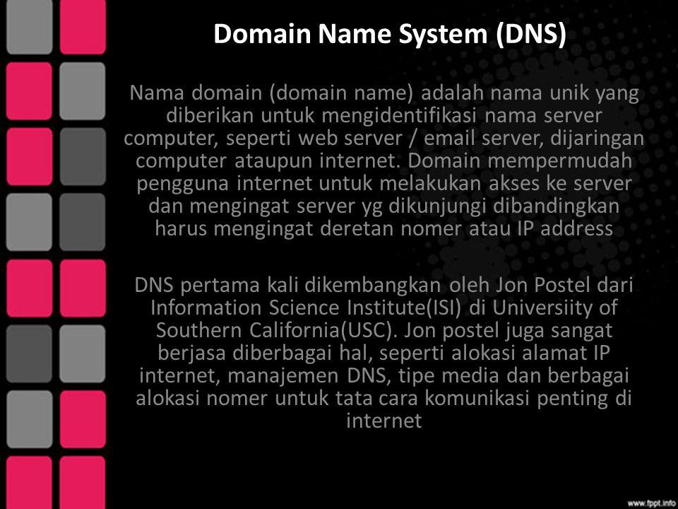 Domain Name System (DNS) Nama domain (domain name) adalah nama unik yang diberikan untuk mengidentifikasi nama server computer, seperti web server / e