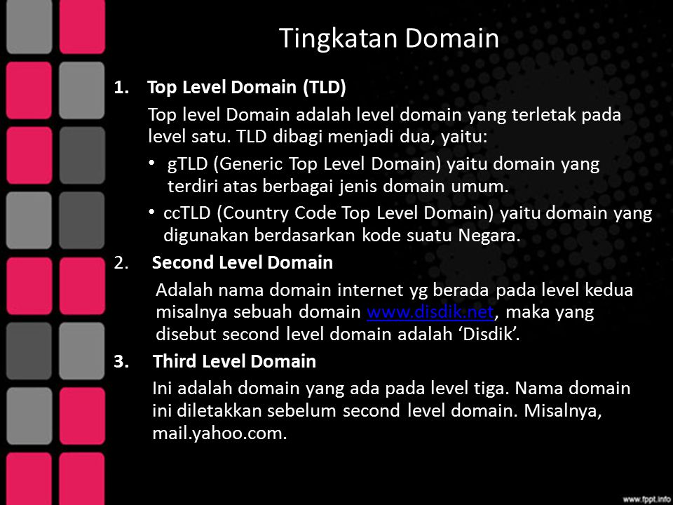 Tingkatan Domain 1.Top Level Domain (TLD) Top level Domain adalah level domain yang terletak pada level satu. TLD dibagi menjadi dua, yaitu: gTLD (Gen