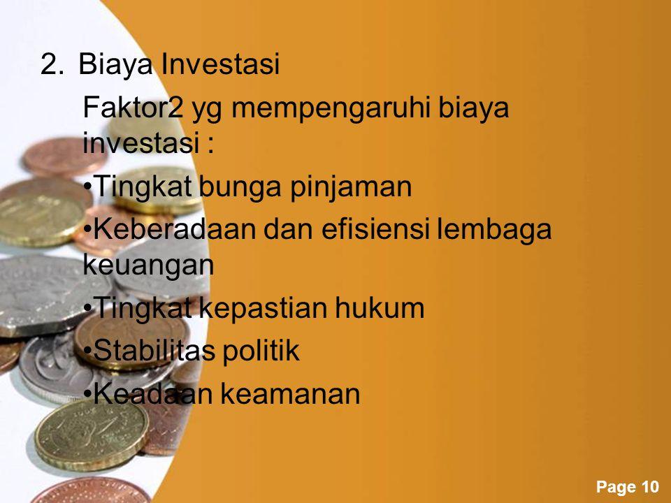 Page 11 Faktor yg berpengaruh thd iklim investasi di Indonesia : 1.Stabilitas politik dan sosial 2.Stabilitas ekonomi 3.Kondisi infrastruktur dasar (listrik, telekomunikasi, prasarana jalan dan pelabuhan) 4.Berfungsinya sektor pembiayaan & pasar tenaga kerja (termasuk isu-isu perburuhan) 5.Regulasi dan perpajakan 6.Birokrasi (dlm waktu & biaya yg diciptakan) 7.Masalah good governance termasuk korupsi, konsistensi & kepastian dlm kebijakan pemerintah yg langsung maupun tdk langsung mempengaruhi keuntungan neto atas biaya resiko jangka panjang 8.Hak milik mulai dari tanah sampai kontrak