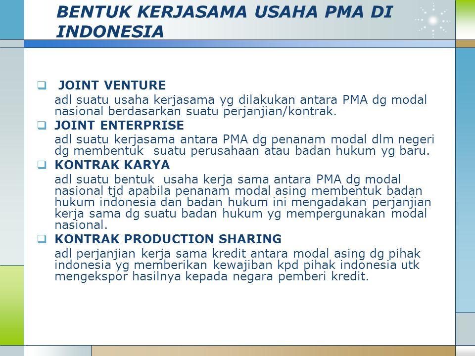 BENTUK KERJASAMA USAHA PMA DI INDONESIA  JOINT VENTURE adl suatu usaha kerjasama yg dilakukan antara PMA dg modal nasional berdasarkan suatu perjanjian/kontrak.