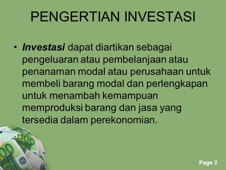 Page 2 PENGERTIAN INVESTASI Investasi dapat diartikan sebagai pengeluaran atau pembelanjaan atau penanaman modal atau perusahaan untuk membeli barang