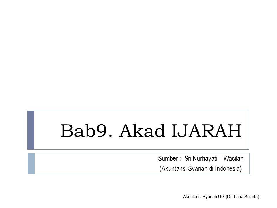 Akuntansi Syariah UG (Dr. Lana Sularto) Bab9. Akad IJARAH Sumber : Sri Nurhayati – Wasilah (Akuntansi Syariah di Indonesia)