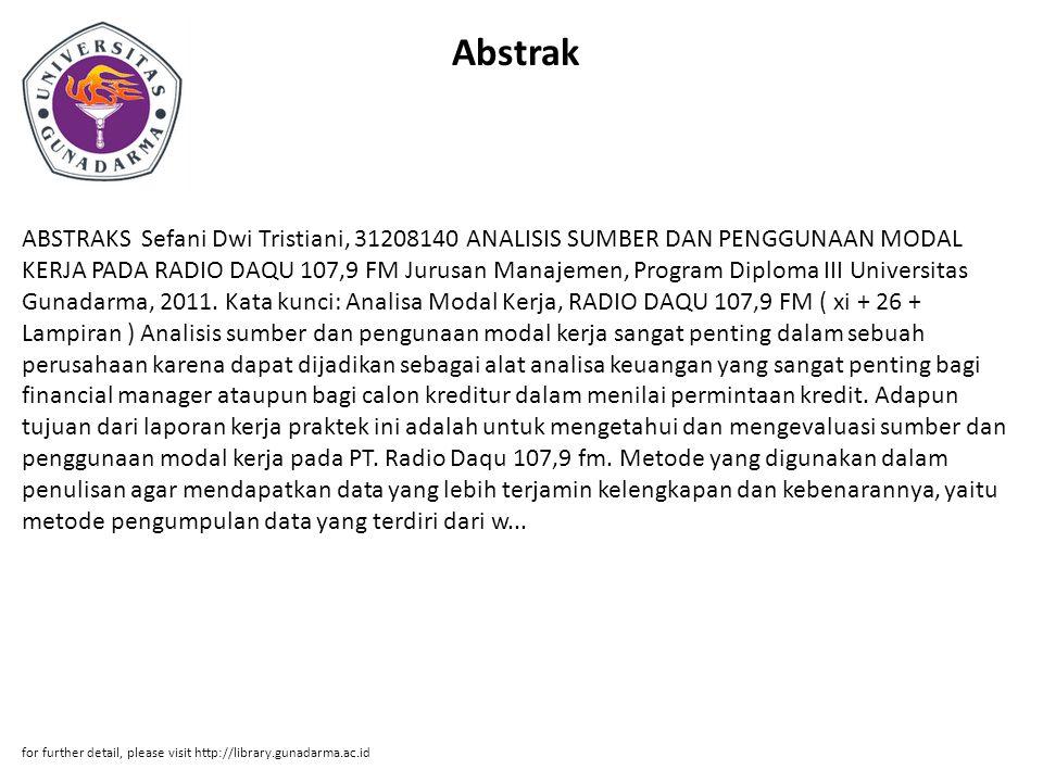 Abstrak ABSTRAKS Sefani Dwi Tristiani, 31208140 ANALISIS SUMBER DAN PENGGUNAAN MODAL KERJA PADA RADIO DAQU 107,9 FM Jurusan Manajemen, Program Diploma