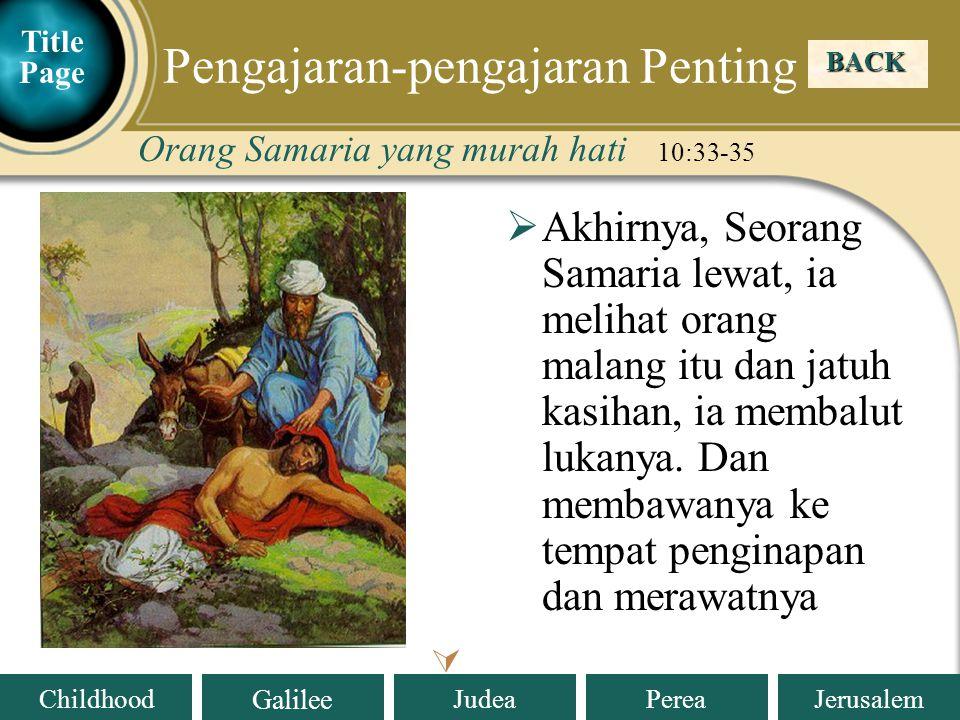 Judea Galilee ChildhoodPereaJerusalem  Tuhan Yesus bertanya, siapakah diantara 3 orang itu adalah sesama manusia dari orang yang malang yang jatuh dirampok itu.