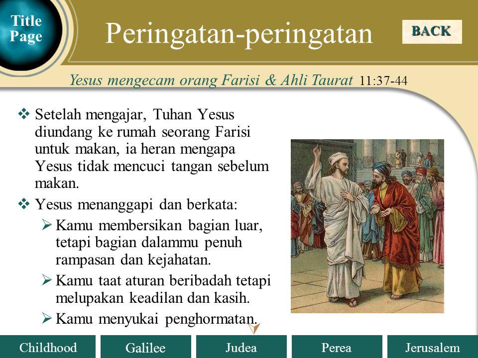 Judea Galilee ChildhoodPereaJerusalem  Lalu ada yang protes, bahwa dengan berkata seperti itu Tuhan Yesus menghina mereka.