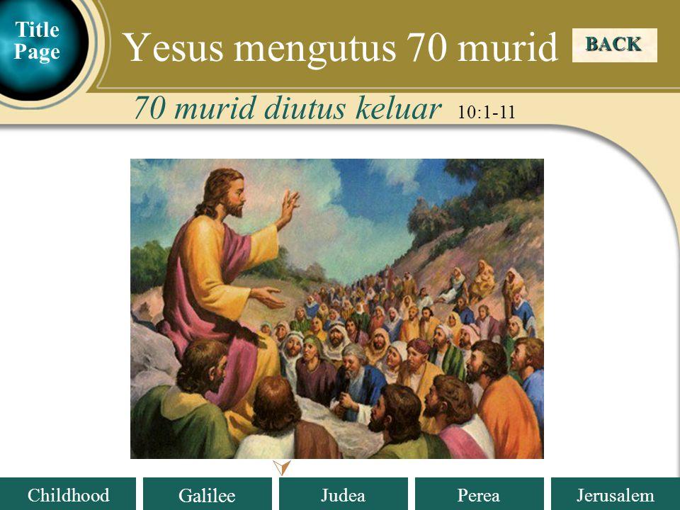 Judea Galilee ChildhoodPereaJerusalem Tuhan Yesus mengutus 70 murid-muridNya