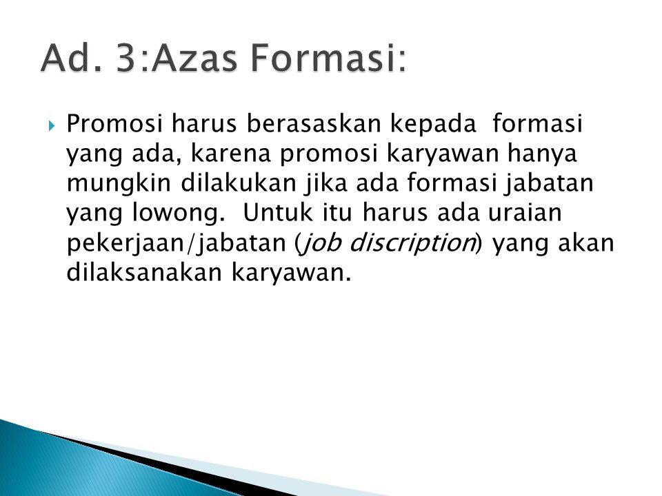  Promosi harus berasaskan kepada formasi yang ada, karena promosi karyawan hanya mungkin dilakukan jika ada formasi jabatan yang lowong.