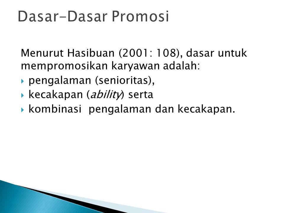 Menurut Hasibuan (2001: 108), dasar untuk mempromosikan karyawan adalah:  pengalaman (senioritas),  kecakapan (ability) serta  kombinasi pengalaman