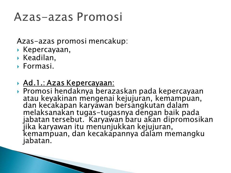 Azas-azas promosi mencakup:  Kepercayaan,  Keadilan,  Formasi.  Ad.1.: Azas Kepercayaan:  Promosi hendaknya berazaskan pada kepercayaan atau keya