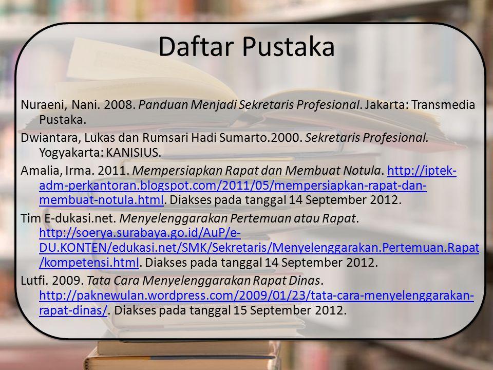Daftar Pustaka Nuraeni, Nani. 2008. Panduan Menjadi Sekretaris Profesional. Jakarta: Transmedia Pustaka. Dwiantara, Lukas dan Rumsari Hadi Sumarto.200