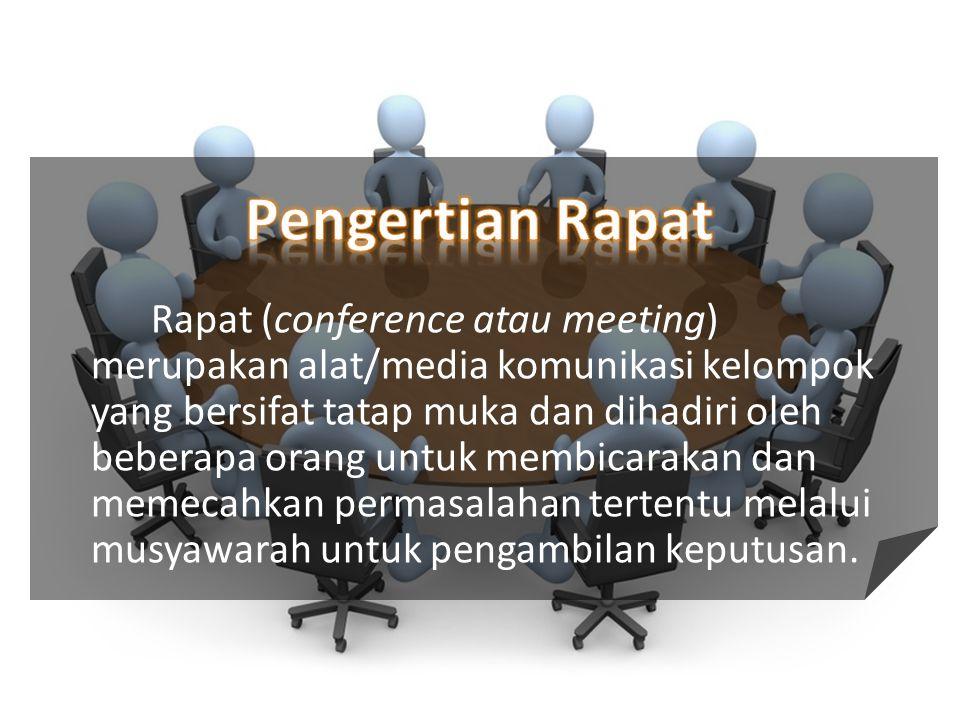 Rapat (conference atau meeting) merupakan alat/media komunikasi kelompok yang bersifat tatap muka dan dihadiri oleh beberapa orang untuk membicarakan dan memecahkan permasalahan tertentu melalui musyawarah untuk pengambilan keputusan.