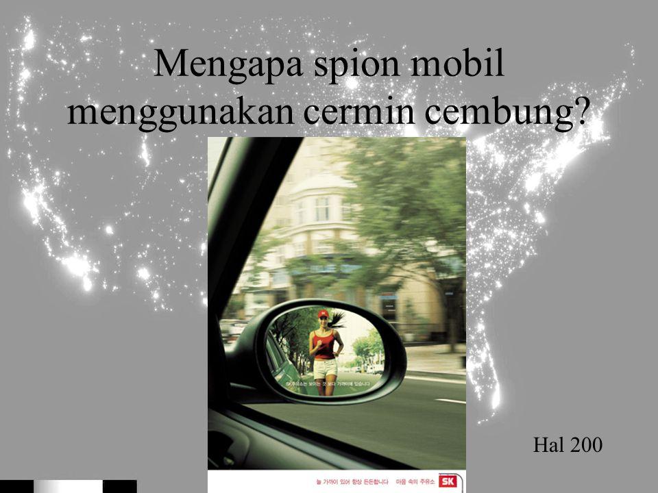 Mengapa spion mobil menggunakan cermin cembung? Hal 200