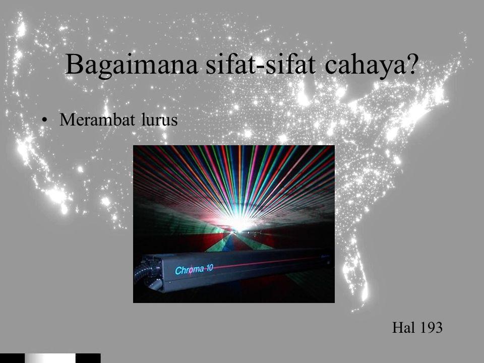 Bagaimana sifat-sifat cahaya? Merambat lurus Hal 193