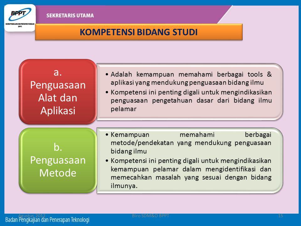 Agustus 2012Biro SDM&O BPPT15 Adalah kemampuan memahami berbagai tools & aplikasi yang mendukung penguasaan bidang ilmu Kompetensi ini penting digali