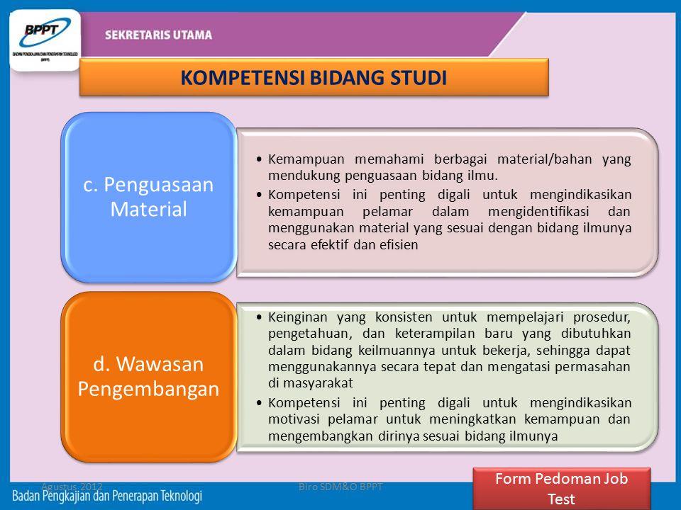 Agustus 2012Biro SDM&O BPPT16 Kemampuan memahami berbagai material/bahan yang mendukung penguasaan bidang ilmu. Kompetensi ini penting digali untuk me
