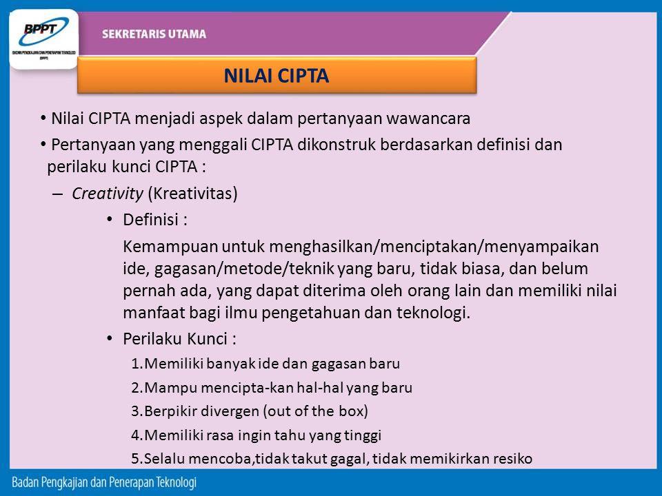Nilai CIPTA menjadi aspek dalam pertanyaan wawancara Pertanyaan yang menggali CIPTA dikonstruk berdasarkan definisi dan perilaku kunci CIPTA : – Creat