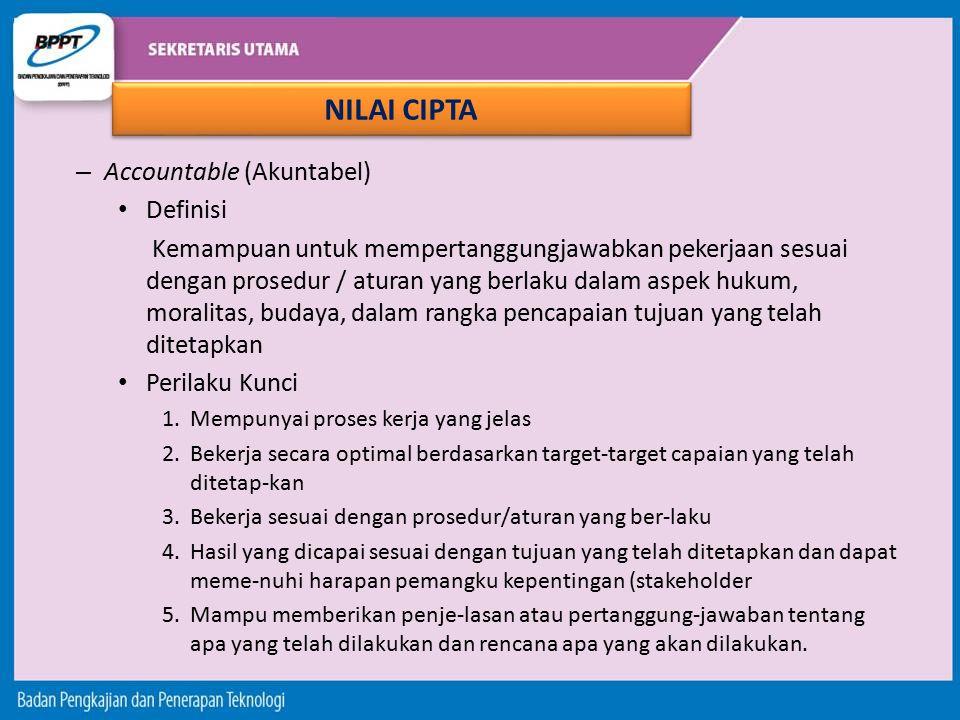 – Accountable (Akuntabel) Definisi Kemampuan untuk mempertanggungjawabkan pekerjaan sesuai dengan prosedur / aturan yang berlaku dalam aspek hukum, mo