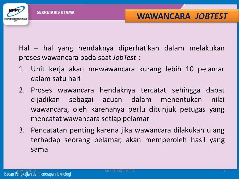 Hal – hal yang hendaknya diperhatikan dalam melakukan proses wawancara pada saat JobTest : 1.Unit kerja akan mewawancara kurang lebih 10 pelamar dalam