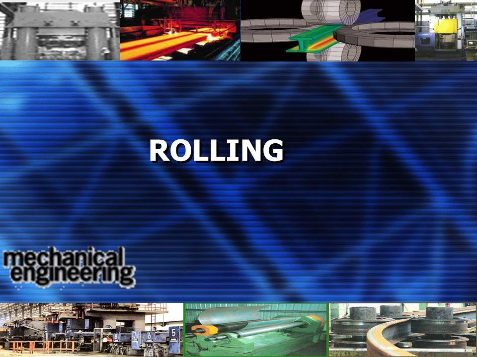 ROLLING Definisi :  Perubahan ketebalan benda kerja akibat adanya gaya tekan yang diberikan oleh dua rol secara berlawanan
