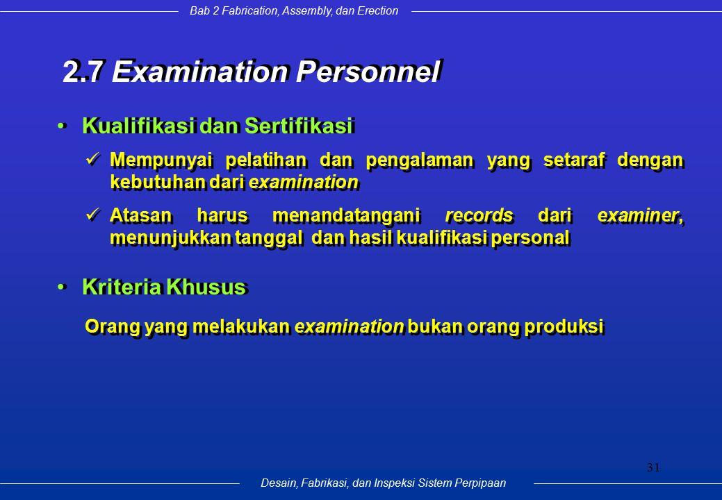 Bab 2 Fabrication, Assembly, dan Erection Desain, Fabrikasi, dan Inspeksi Sistem Perpipaan 31 Kualifikasi dan Sertifikasi 2.7 Examination Personnel Or