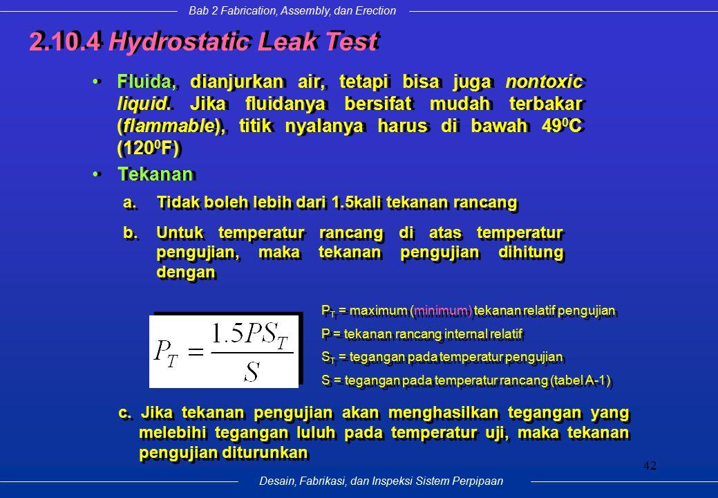 Bab 2 Fabrication, Assembly, dan Erection Desain, Fabrikasi, dan Inspeksi Sistem Perpipaan 42 Fluida, dianjurkan air, tetapi bisa juga nontoxic liquid