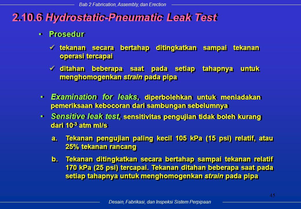 Bab 2 Fabrication, Assembly, dan Erection Desain, Fabrikasi, dan Inspeksi Sistem Perpipaan 45 Prosedur 2.10.6 Hydrostatic-Pneumatic Leak Test tekanan