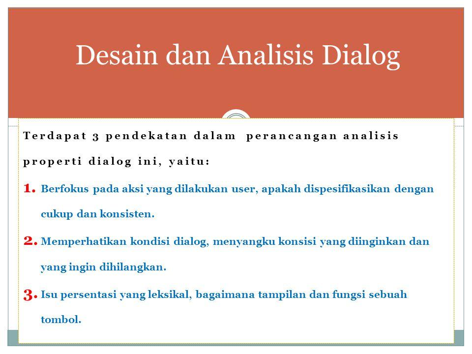 Terdapat 3 pendekatan dalam perancangan analisis properti dialog ini, yaitu: 1.