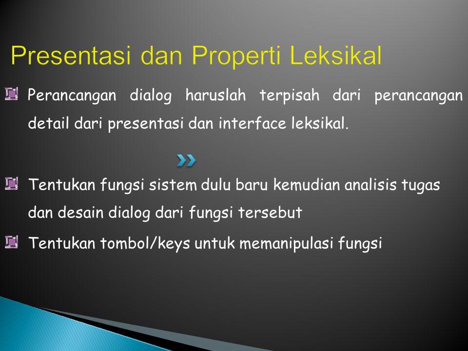 Perancangan dialog haruslah terpisah dari perancangan detail dari presentasi dan interface leksikal.