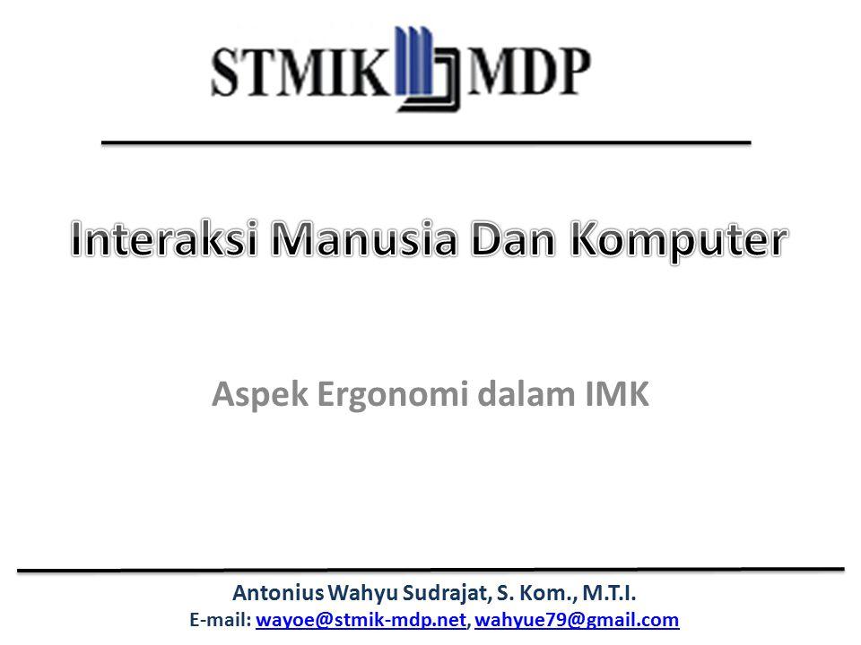 Antonius Wahyu Sudrajat, S. Kom., M.T.I. E-mail: wayoe@stmik-mdp.net, wahyue79@gmail.comwayoe@stmik-mdp.netwahyue79@gmail.com Aspek Ergonomi dalam IMK