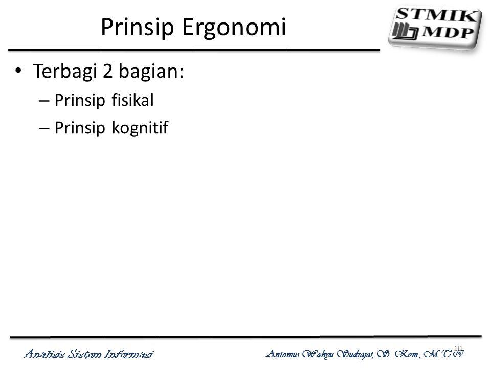 Analisis Sistem Informasi Antonius Wahyu Sudrajat, S. Kom., M.T.I 10 Prinsip Ergonomi Terbagi 2 bagian: – Prinsip fisikal – Prinsip kognitif