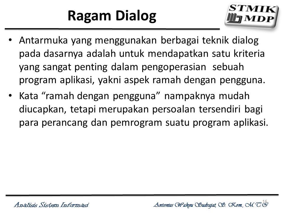 Analisis Sistem Informasi Antonius Wahyu Sudrajat, S. Kom., M.T.I 16 Ragam Dialog Antarmuka yang menggunakan berbagai teknik dialog pada dasarnya adal