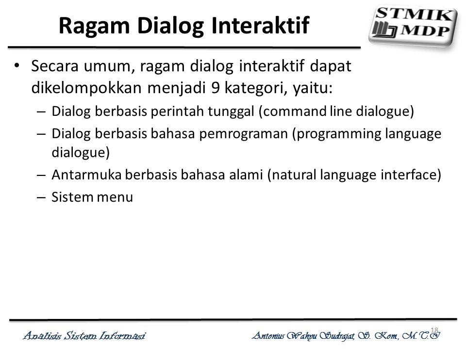 Analisis Sistem Informasi Antonius Wahyu Sudrajat, S. Kom., M.T.I 18 Ragam Dialog Interaktif Secara umum, ragam dialog interaktif dapat dikelompokkan