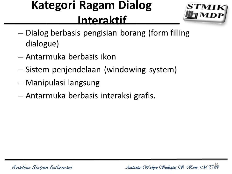 Analisis Sistem Informasi Antonius Wahyu Sudrajat, S. Kom., M.T.I 19 Kategori Ragam Dialog Interaktif – Dialog berbasis pengisian borang (form filling