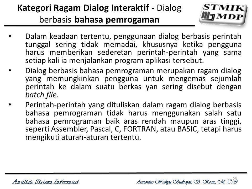 Analisis Sistem Informasi Antonius Wahyu Sudrajat, S. Kom., M.T.I 23 Kategori Ragam Dialog Interaktif - Dialog berbasis bahasa pemrogaman Dalam keadaa