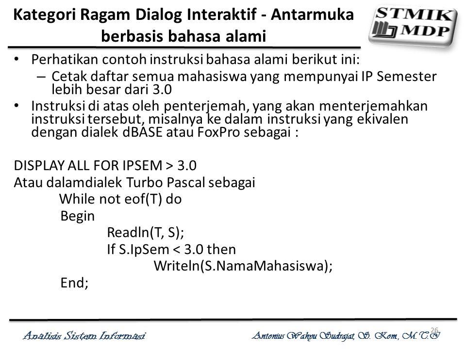 Analisis Sistem Informasi Antonius Wahyu Sudrajat, S. Kom., M.T.I 26 Kategori Ragam Dialog Interaktif - Antarmuka berbasis bahasa alami Perhatikan con