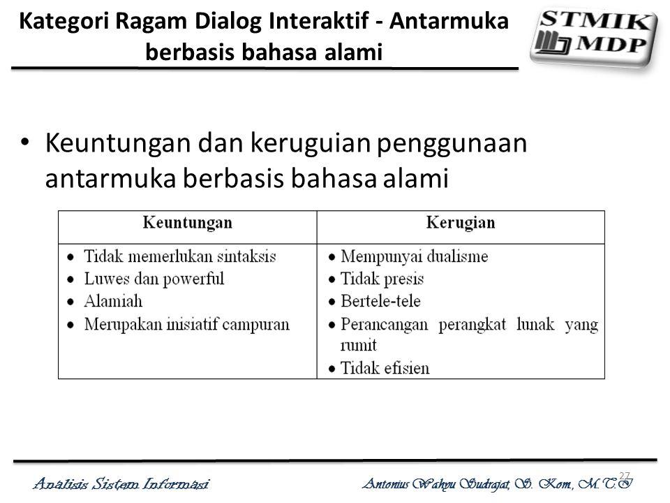 Analisis Sistem Informasi Antonius Wahyu Sudrajat, S. Kom., M.T.I 27 Kategori Ragam Dialog Interaktif - Antarmuka berbasis bahasa alami Keuntungan dan