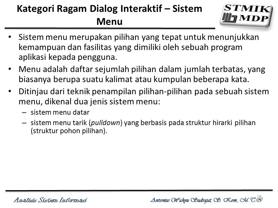 Analisis Sistem Informasi Antonius Wahyu Sudrajat, S. Kom., M.T.I 28 Kategori Ragam Dialog Interaktif – Sistem Menu Sistem menu merupakan pilihan yang