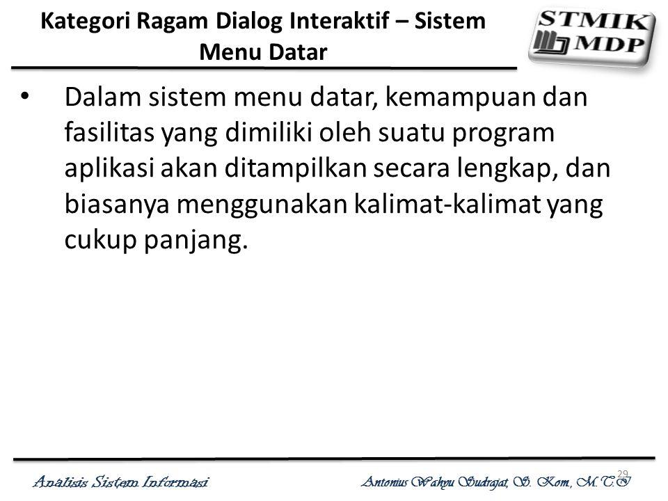 Analisis Sistem Informasi Antonius Wahyu Sudrajat, S. Kom., M.T.I 29 Kategori Ragam Dialog Interaktif – Sistem Menu Datar Dalam sistem menu datar, kem