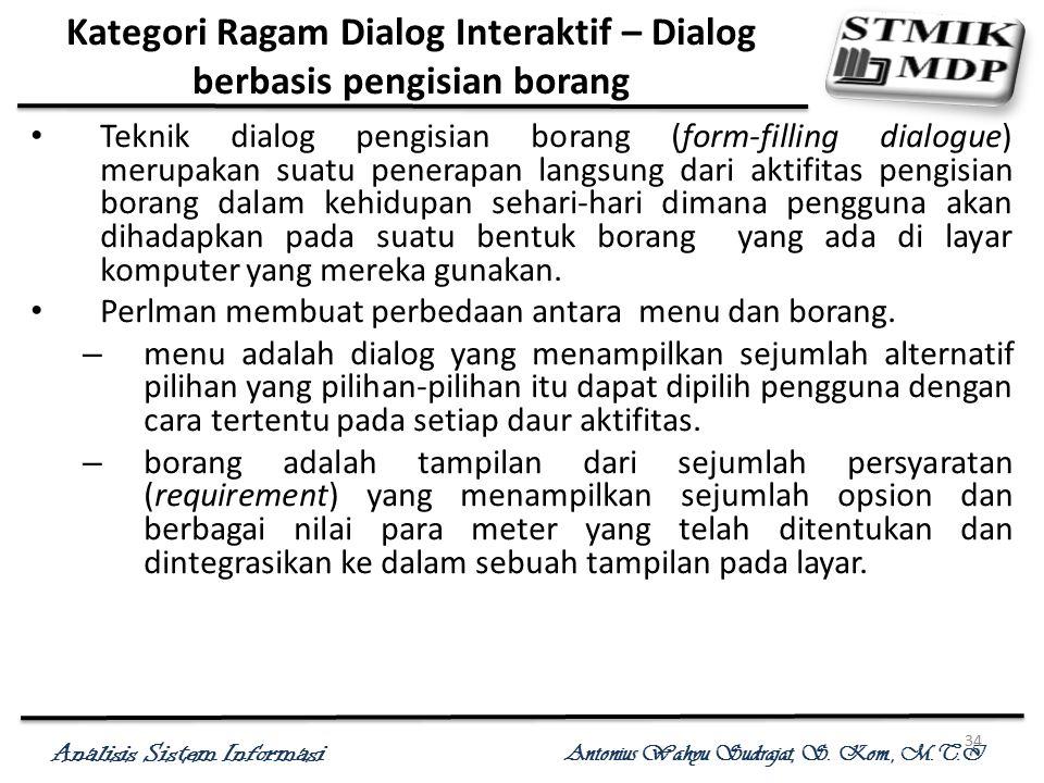 Analisis Sistem Informasi Antonius Wahyu Sudrajat, S. Kom., M.T.I 34 Kategori Ragam Dialog Interaktif – Dialog berbasis pengisian borang Teknik dialog