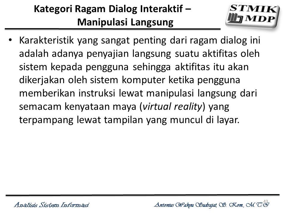 Analisis Sistem Informasi Antonius Wahyu Sudrajat, S. Kom., M.T.I 43 Kategori Ragam Dialog Interaktif – Manipulasi Langsung Karakteristik yang sangat