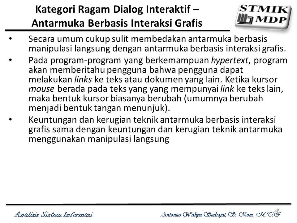 Analisis Sistem Informasi Antonius Wahyu Sudrajat, S. Kom., M.T.I 48 Kategori Ragam Dialog Interaktif – Antarmuka Berbasis Interaksi Grafis Secara umu