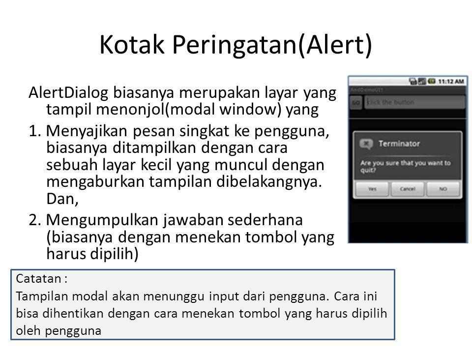 Kotak Peringatan(Alert) AlertDialog biasanya merupakan layar yang tampil menonjol(modal window) yang 1. Menyajikan pesan singkat ke pengguna, biasanya