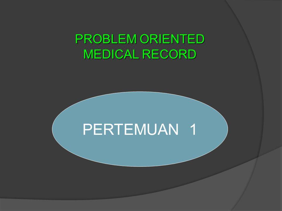 RENCANA PERKULIAHAN DRM 317 – PROBLEM ORIENTED MEDICAL RECORS PROGRAN D-III REKAM MEDIS DAN INFORMASI KESEHATAN UNIVERSITAS ESA UNGGUL 1 ( SATU ) SKS atau 7 kali pertemuan ( @ 2 jam)