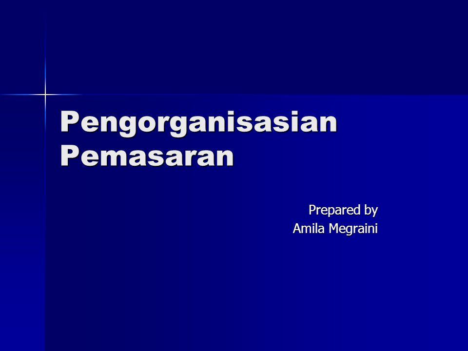 Pengorganisasian Pemasaran Prepared by Amila Megraini