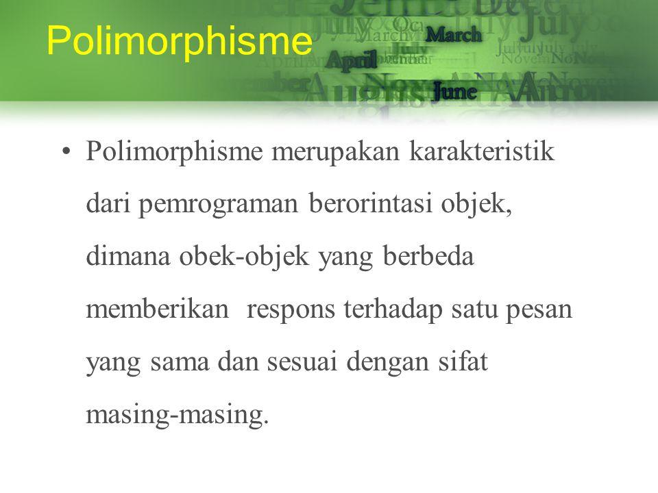 Polimorphisme Polimorphisme merupakan karakteristik dari pemrograman berorintasi objek, dimana obek-objek yang berbeda memberikan respons terhadap satu pesan yang sama dan sesuai dengan sifat masing-masing.