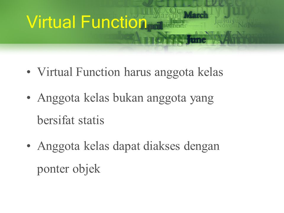 Virtual Function Virtual Function harus anggota kelas Anggota kelas bukan anggota yang bersifat statis Anggota kelas dapat diakses dengan ponter objek