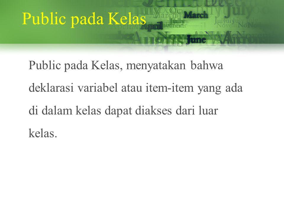 Public pada Kelas Public pada Kelas, menyatakan bahwa deklarasi variabel atau item-item yang ada di dalam kelas dapat diakses dari luar kelas.