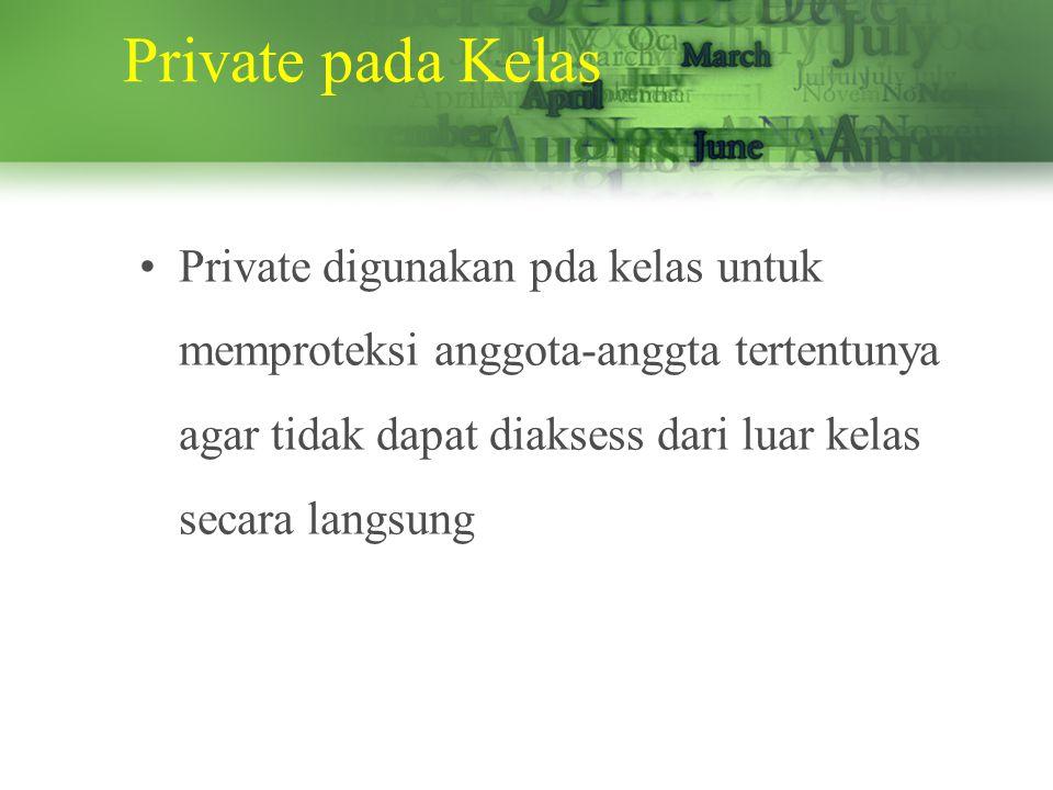 Private pada Kelas Private digunakan pda kelas untuk memproteksi anggota-anggta tertentunya agar tidak dapat diaksess dari luar kelas secara langsung